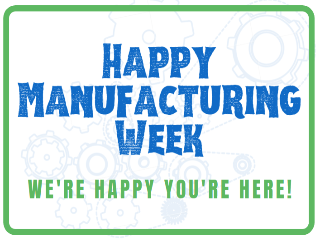 Happy Manufacturing Week!